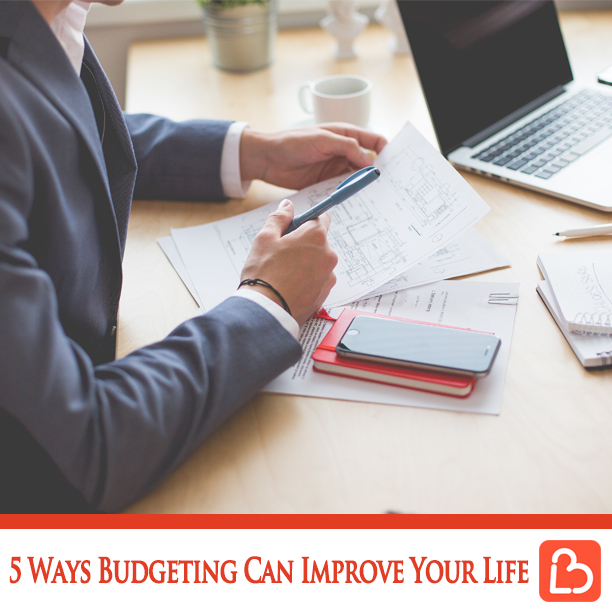 5 Ways Budgeting Can Improve Your Life