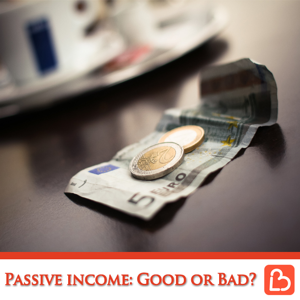 Passive income: Good or Bad?