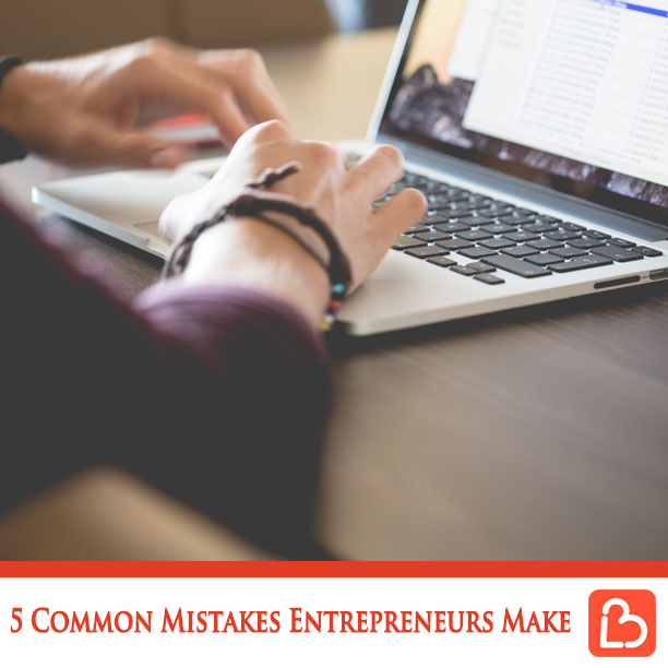 5 Common Mistakes Entrepreneurs Make